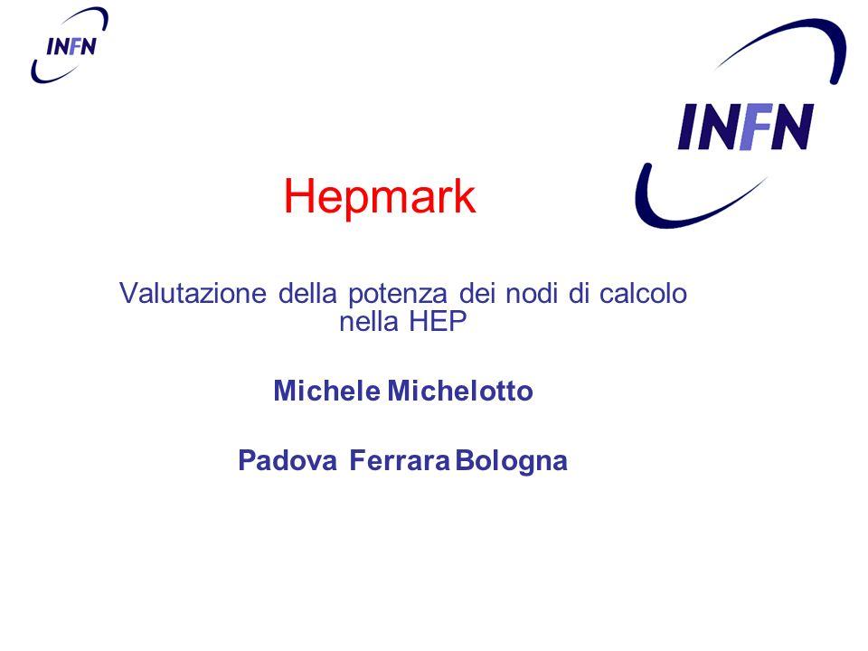 Hepmark Valutazione della potenza dei nodi di calcolo nella HEP Michele Michelotto Padova Ferrara Bologna