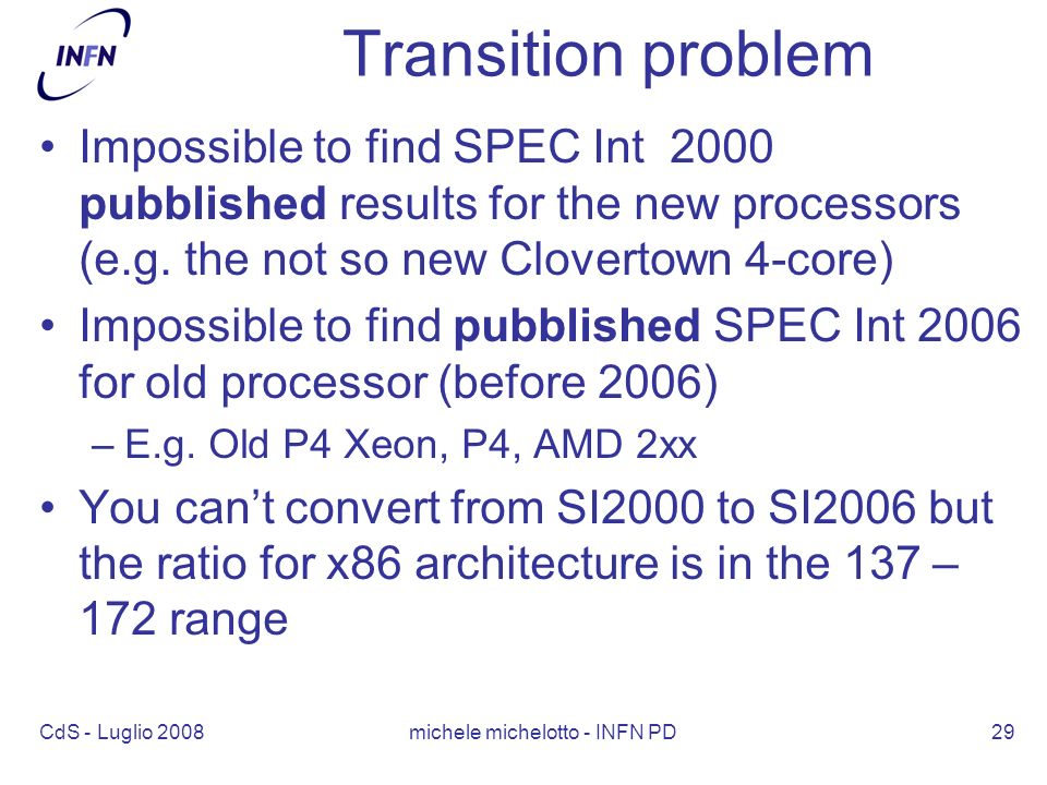 CdS - Luglio 2008 michele michelotto - INFN PD29 Transition problem Impossible to find SPEC Int 2000 pubblished results for the new processors (e.g.
