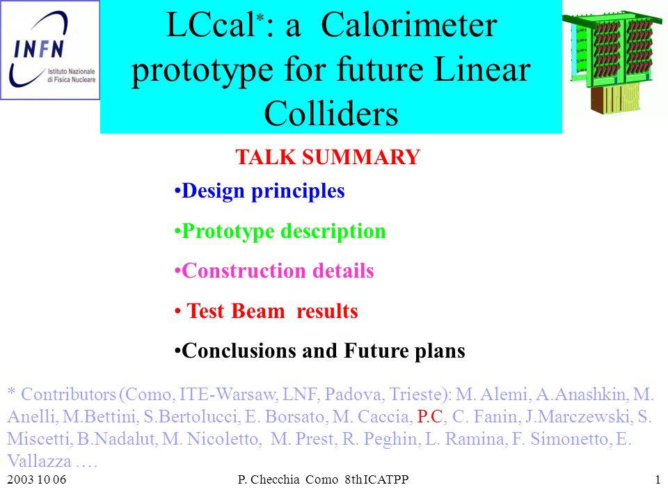2003 10 06P. Checchia Como 8th ICATPP1 LCcal * : a Calorimeter prototype for future Linear Colliders Design principles Prototype description Construct