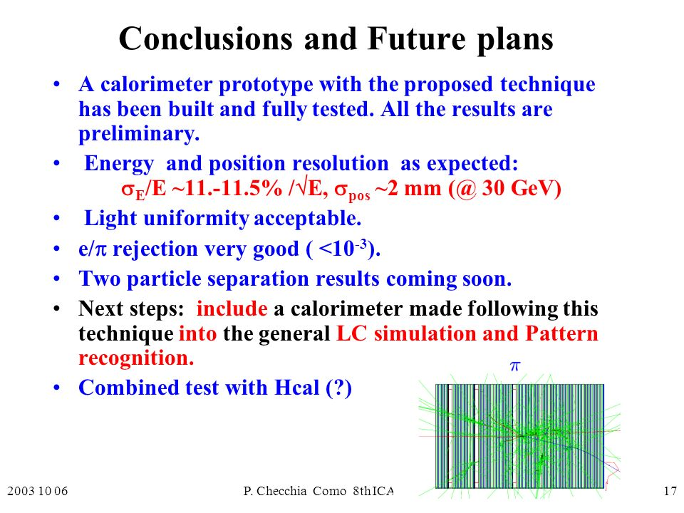 2003 10 06P. Checchia Como 8th ICATPP17 Conclusions and Future plans A calorimeter prototype with the proposed technique has been built and fully test