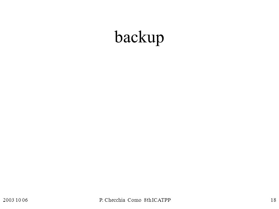 2003 10 06P. Checchia Como 8th ICATPP18 backup