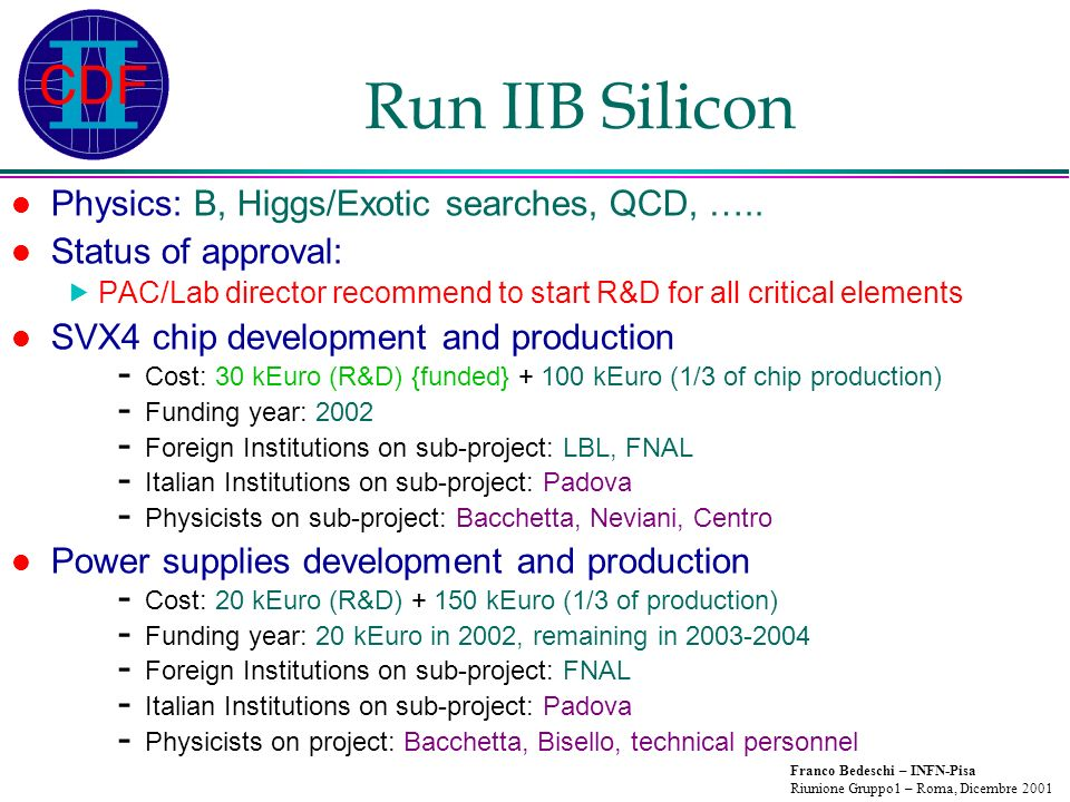 Franco Bedeschi – INFN-Pisa Riunione Gruppo1 – Roma, Dicembre 2001 Run IIB Silicon Physics: B, Higgs/Exotic searches, QCD, ….. Status of approval: PAC