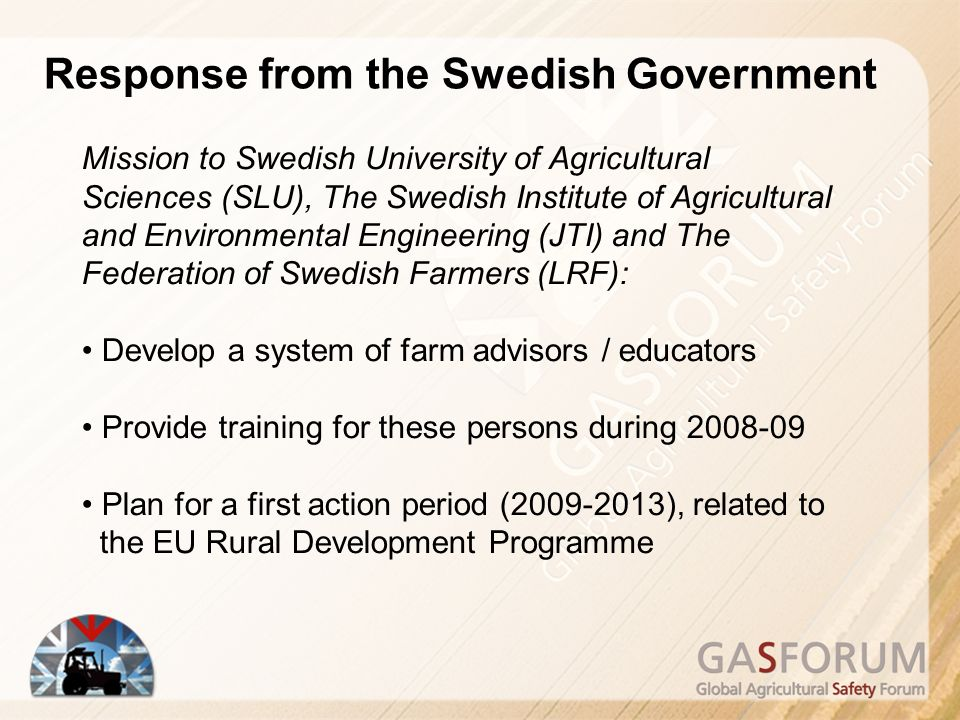 Response from the Swedish Government Mission to Swedish University of Agricultural Sciences (SLU), The Swedish Institute of Agricultural and Environmental Engineering (JTI) and The Federation of Swedish Farmers (LRF): Develop a system of farm advisors / educators Provide training for these persons during 2008-09 Plan for a first action period (2009-2013), related to the EU Rural Development Programme