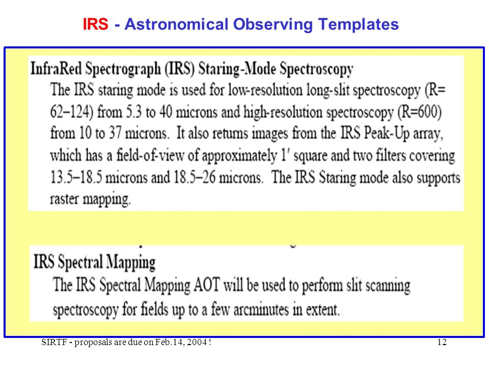 SIRTF - proposals are due on Feb.14, 2004 !12 IRS - Astronomical Observing Templates