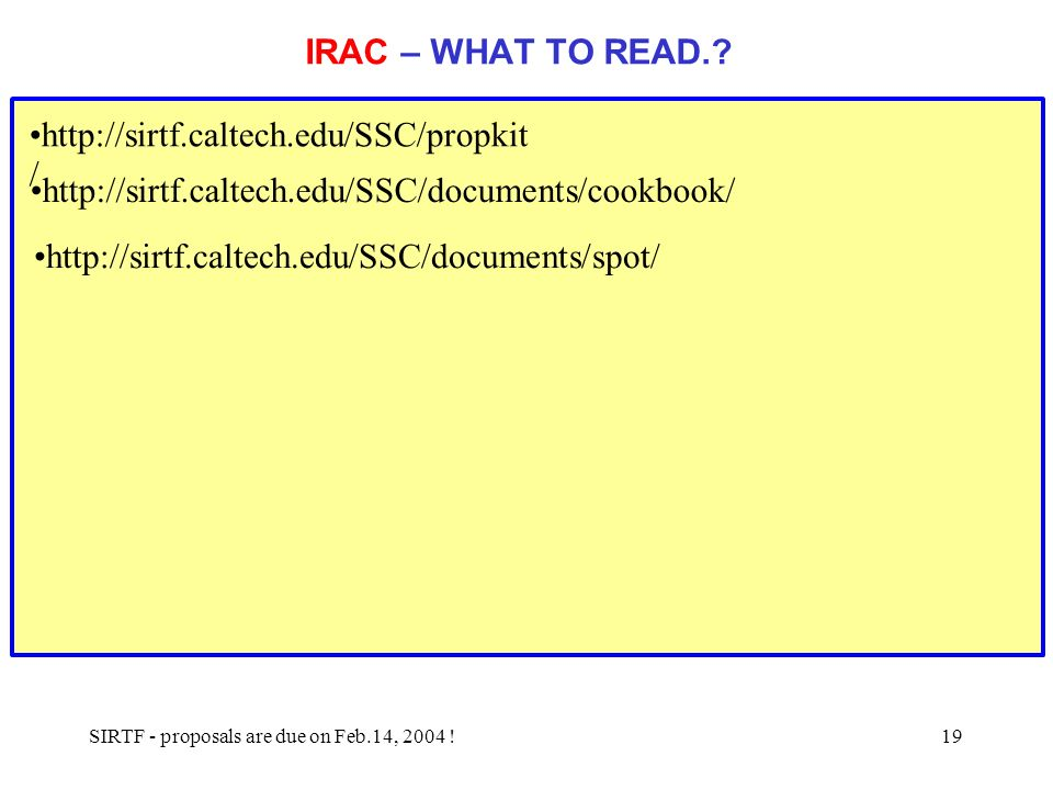 SIRTF - proposals are due on Feb.14, 2004 !19 IRAC – WHAT TO READ..
