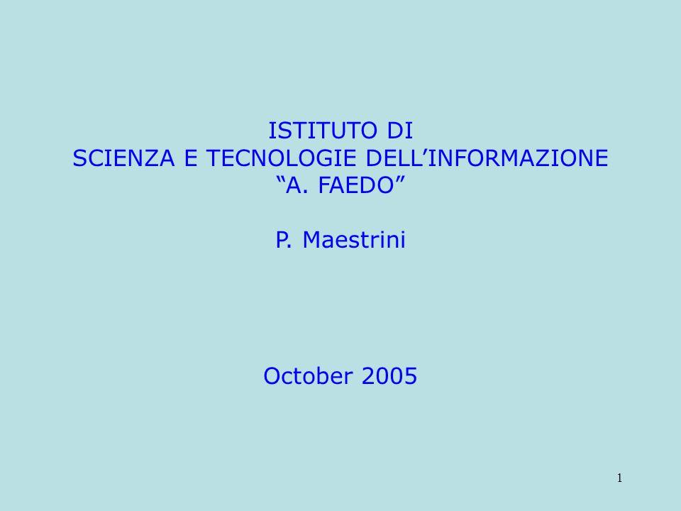 1 ISTITUTO DI SCIENZA E TECNOLOGIE DELLINFORMAZIONE A. FAEDO P. Maestrini October 2005