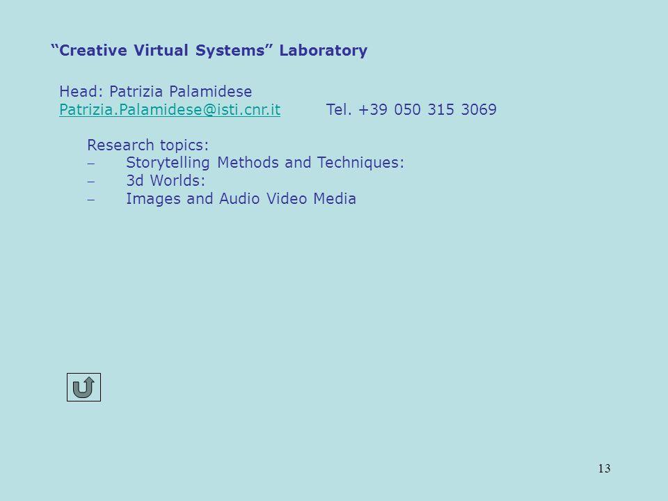 13 Creative Virtual Systems Laboratory Head: Patrizia Palamidese Patrizia.Palamidese@isti.cnr.itPatrizia.Palamidese@isti.cnr.it Tel.
