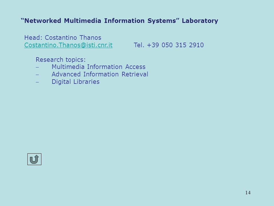 14 Networked Multimedia Information Systems Laboratory Head: Costantino Thanos Costantino.Thanos@isti.cnr.itCostantino.Thanos@isti.cnr.it Tel.