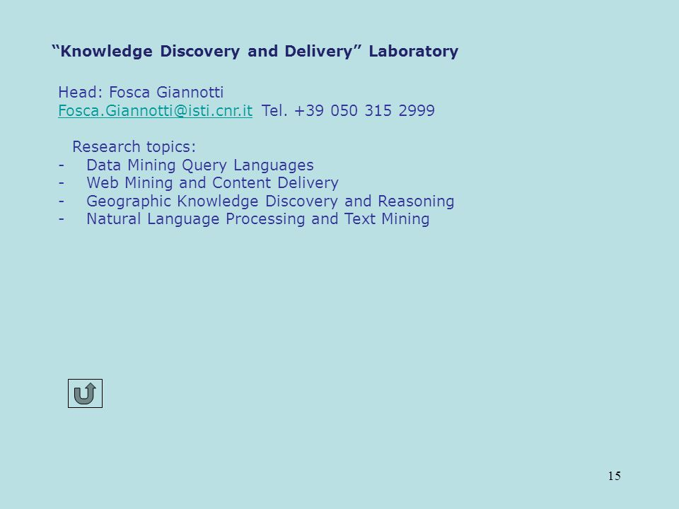 15 Knowledge Discovery and Delivery Laboratory Head: Fosca Giannotti Fosca.Giannotti@isti.cnr.itFosca.Giannotti@isti.cnr.it Tel. +39 050 315 2999 Rese
