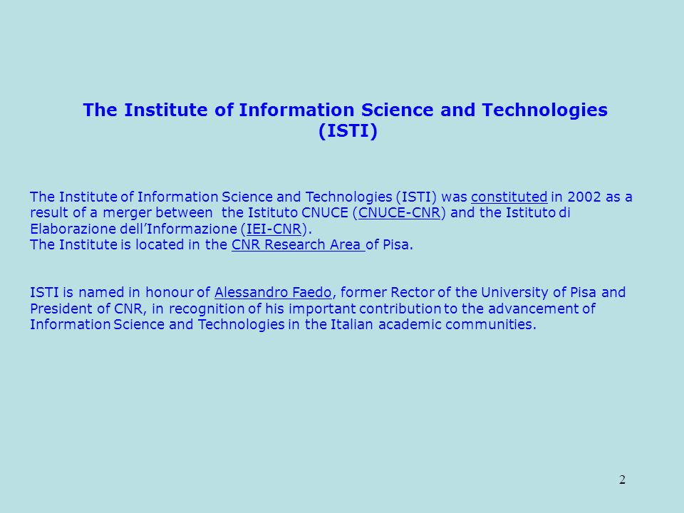 2 The Institute of Information Science and Technologies (ISTI) The Institute of Information Science and Technologies (ISTI) was constituted in 2002 as