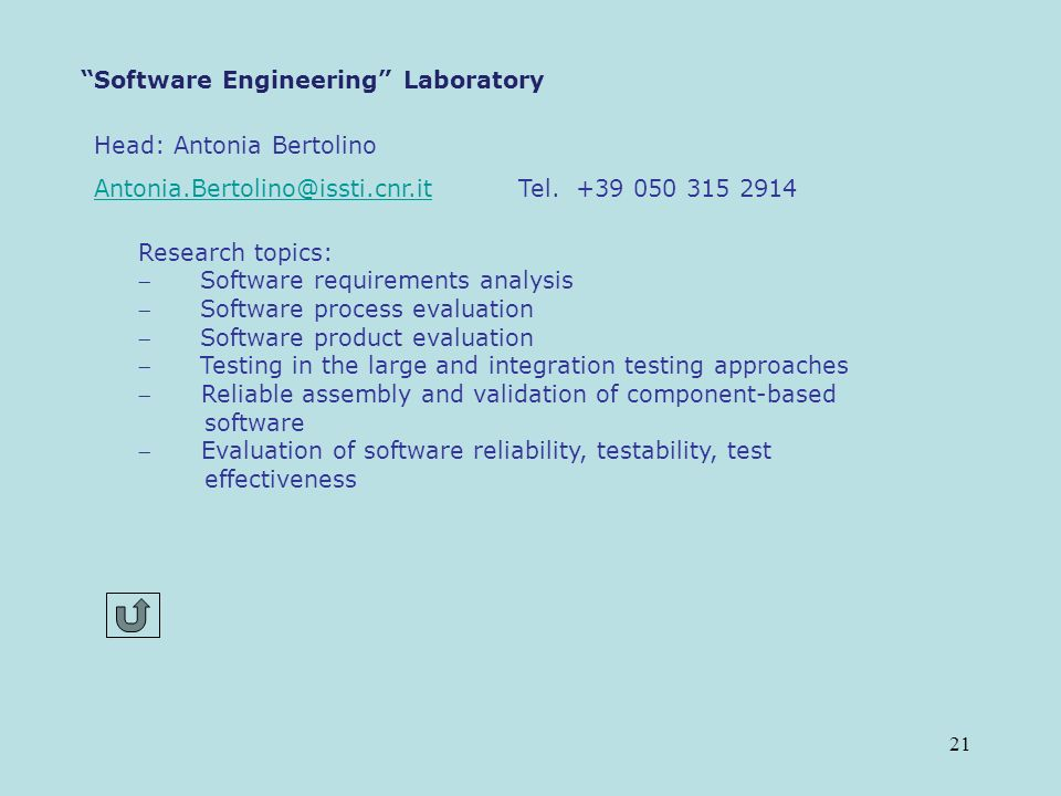 21 Software Engineering Laboratory Head: Antonia Bertolino Antonia.Bertolino@issti.cnr.itAntonia.Bertolino@issti.cnr.it Tel.
