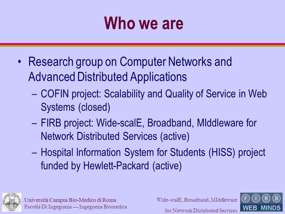 Università Campus Bio-Medico di Roma Facoltà Di Ingegneria Ingegneria Biomedica Wide-scalE, Broadband, MIddleware for Network Distributed Services Who