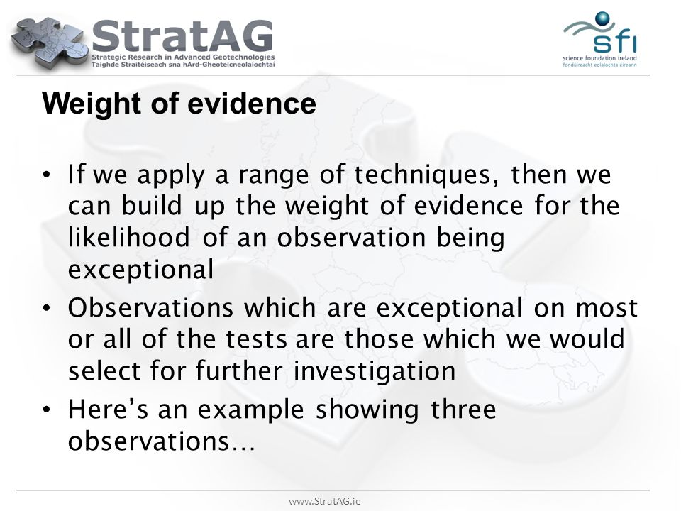 www.StratAG.ie Weight of evidence If we apply a range of techniques, then we can build up the weight of evidence for the likelihood of an observation