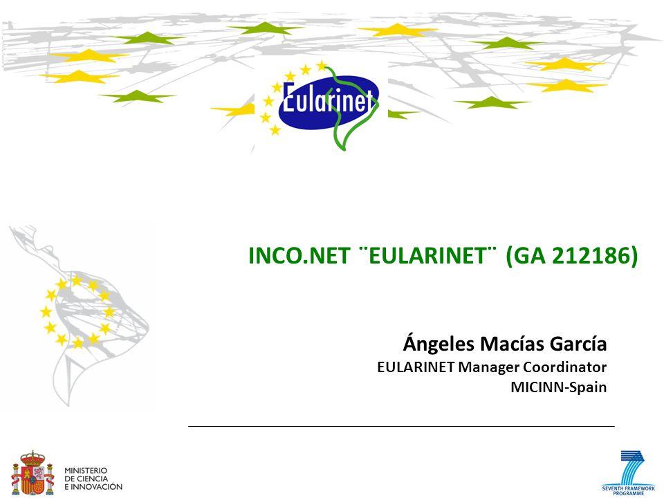 INCO.NET ¨EULARINET¨ (GA 212186) Ángeles Macías García EULARINET Manager Coordinator MICINN-Spain