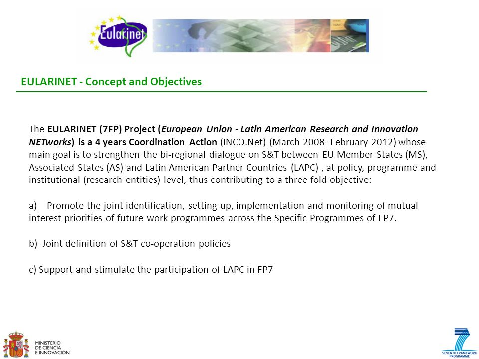 The EULARINET (7FP) Project (European Union - Latin American Research and Innovation NETworks) is a 4 years Coordination Action (INCO.Net) (March 2008