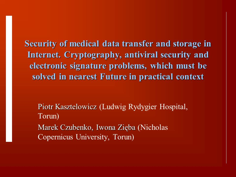 Security of medical data transfer and storage in Internet.