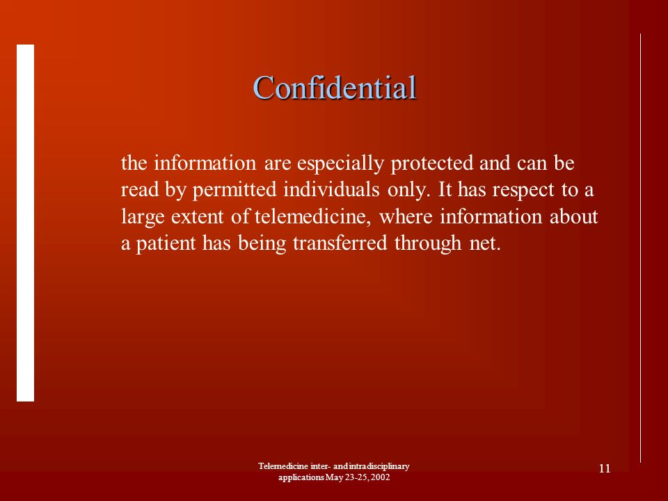 Telemedicine inter- and intradisciplinary applications May 23-25, 2002 11 Confidential the information are especially protected and can be read by permitted individuals only.