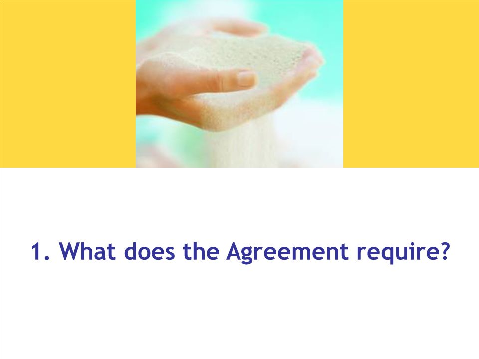 2 1. What does the Agreement require?