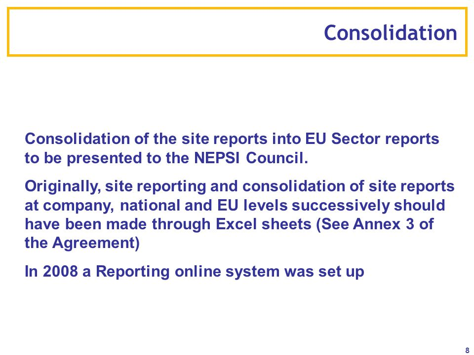 8 Consolidation Consolidation of the site reports into EU Sector reports to be presented to the NEPSI Council. Originally, site reporting and consolid