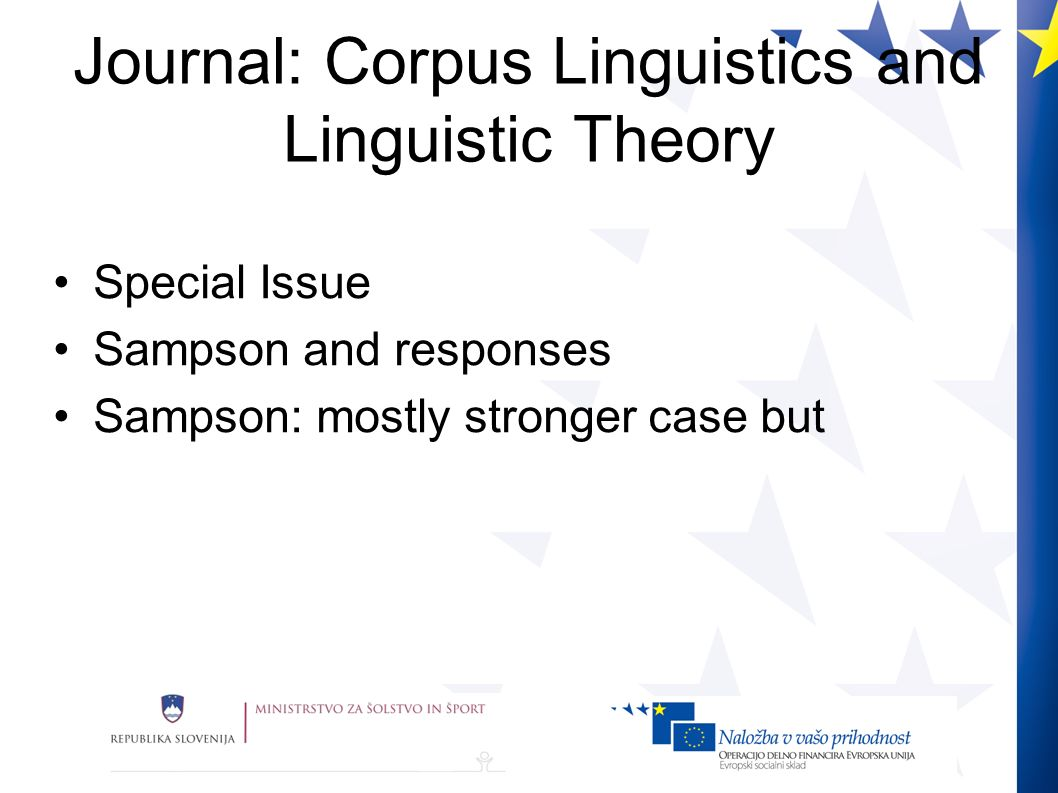 Journal: Corpus Linguistics and Linguistic Theory Special Issue Sampson and responses Sampson: mostly stronger case but