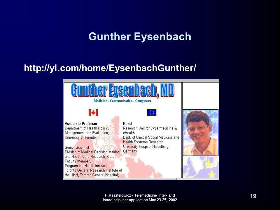 P.Kasztelowicz - Telemedicine Inter- and intradisciplinar application May 23-25, 2002 19 Gunther Eysenbach http://yi.com/home/EysenbachGunther/