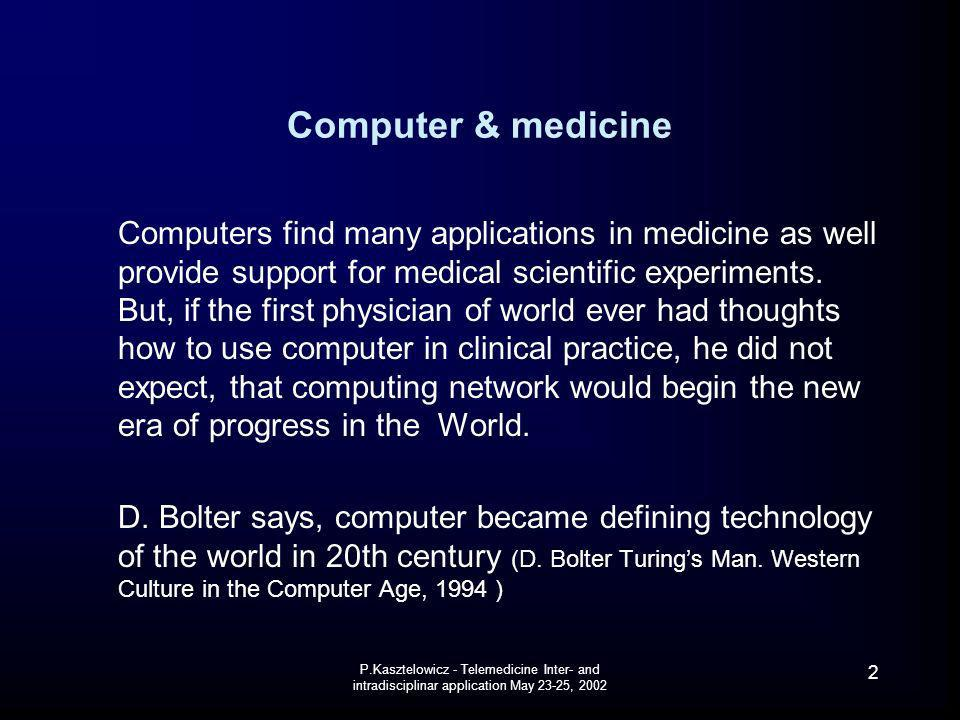 P.Kasztelowicz - Telemedicine Inter- and intradisciplinar application May 23-25, 2002 33 Web-assisted data collection The web data bases since 1994 became to be useful platform for clinical and research information collecting and presentation Some medical portals offers access to such technologies including to automatically to call and notify appointment with concrete physician in any time, if the doctor wishes himself it Most crucial and not solved problem is to find any common standard (obtained in our country) and also to organise and transfer electronic patient record using unified standard.