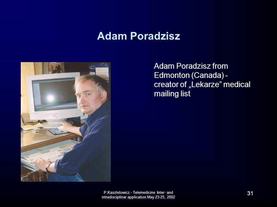 P.Kasztelowicz - Telemedicine Inter- and intradisciplinar application May 23-25, 2002 31 Adam Poradzisz Adam Poradzisz from Edmonton (Canada) - creato