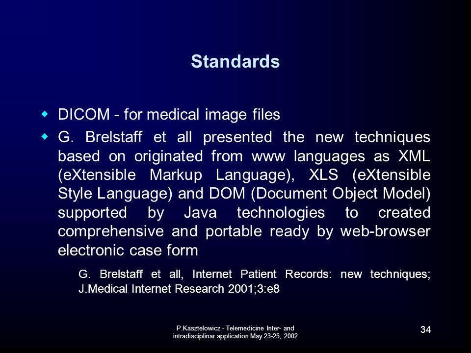 P.Kasztelowicz - Telemedicine Inter- and intradisciplinar application May 23-25, 2002 34 Standards DICOM - for medical image files G. Brelstaff et all