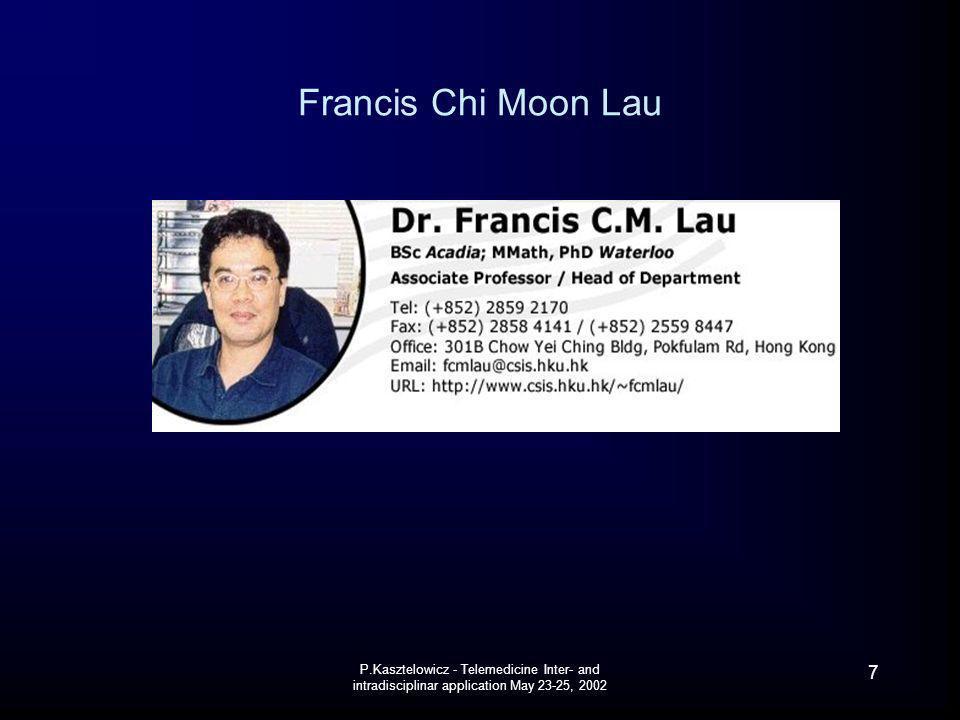 P.Kasztelowicz - Telemedicine Inter- and intradisciplinar application May 23-25, 2002 7 Francis Chi Moon Lau