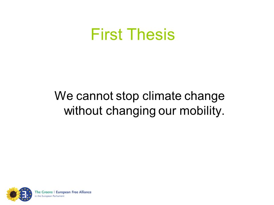 First Thesis We cannot stop climate change without changing our mobility.