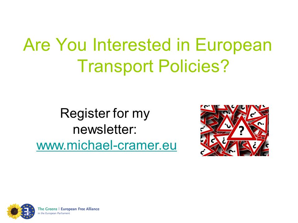 Are You Interested in European Transport Policies? Register for my newsletter: www.michael-cramer.eu