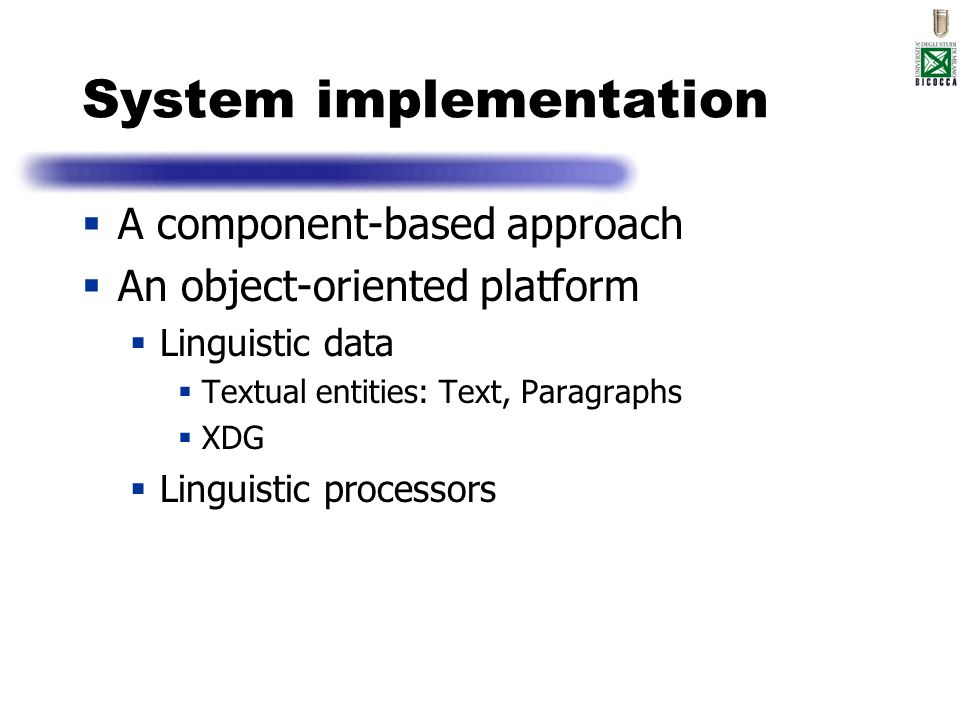 System implementation A component-based approach An object-oriented platform Linguistic data Textual entities: Text, Paragraphs XDG Linguistic process