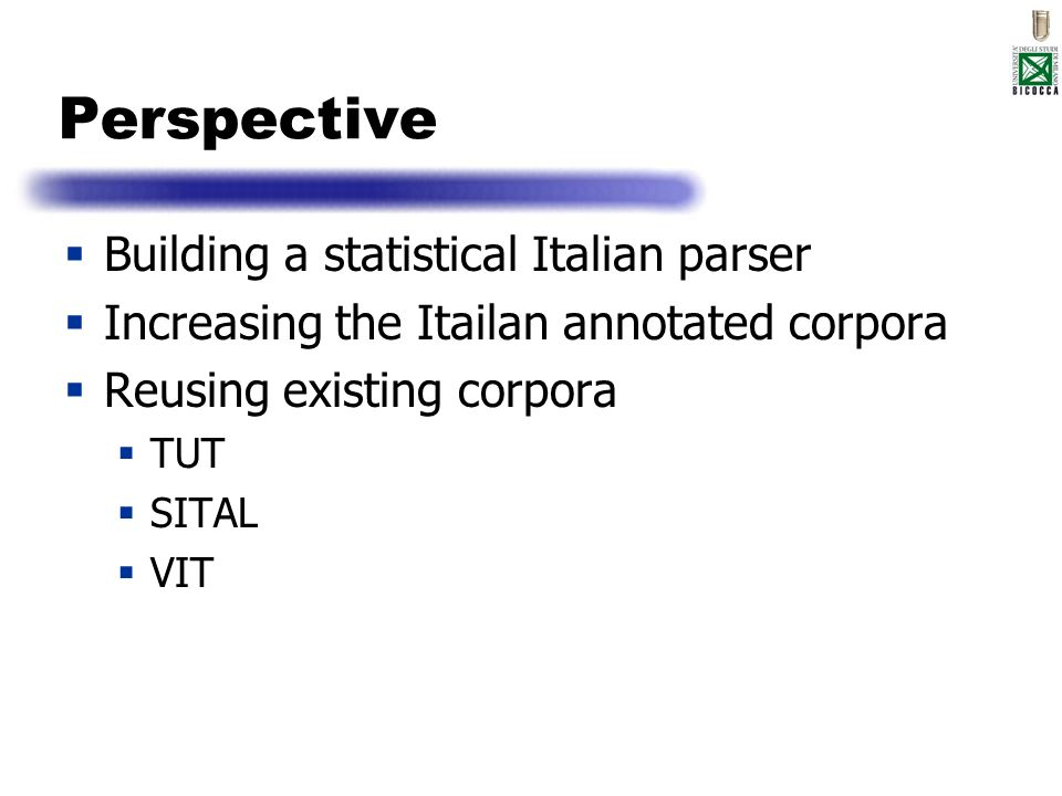Perspective Building a statistical Italian parser Increasing the Itailan annotated corpora Reusing existing corpora TUT SITAL VIT