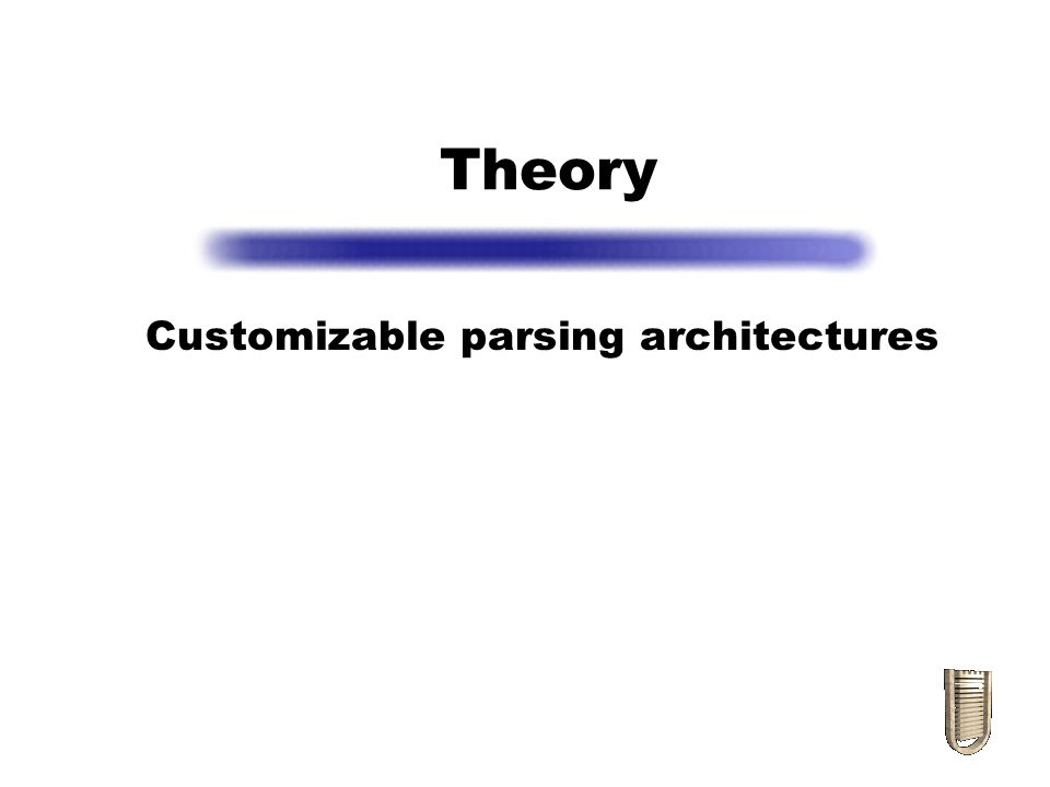Theory Customizable parsing architectures