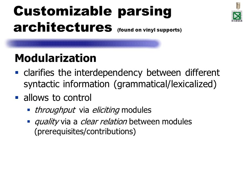 Customizable parsing architectures (found on vinyl supports) Modularization clarifies the interdependency between different syntactic information (gra