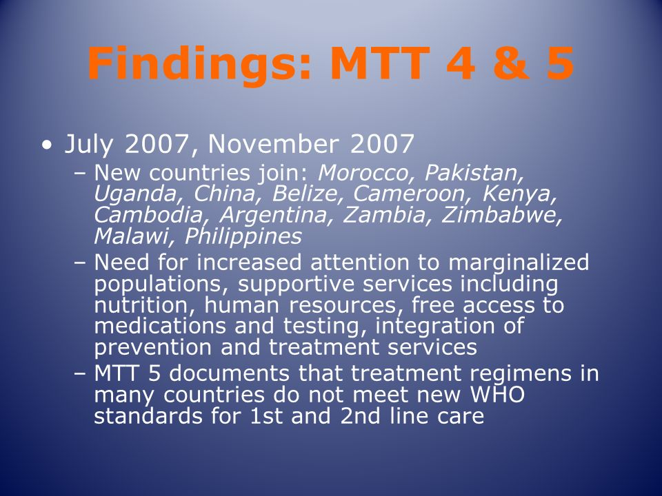 Findings: MTT 4 & 5 July 2007, November 2007 –New countries join: Morocco, Pakistan, Uganda, China, Belize, Cameroon, Kenya, Cambodia, Argentina, Zamb