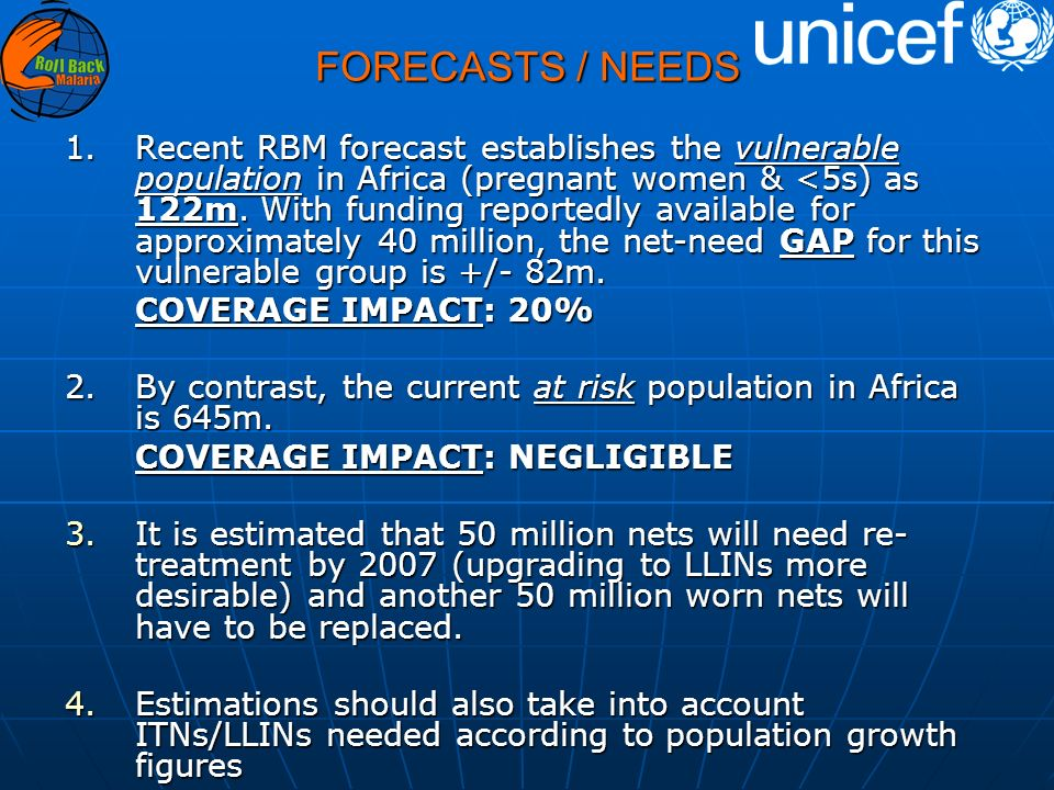 FORECASTS / NEEDS 1.Recent RBM forecast establishes the vulnerable population in Africa (pregnant women & <5s) as 122m.