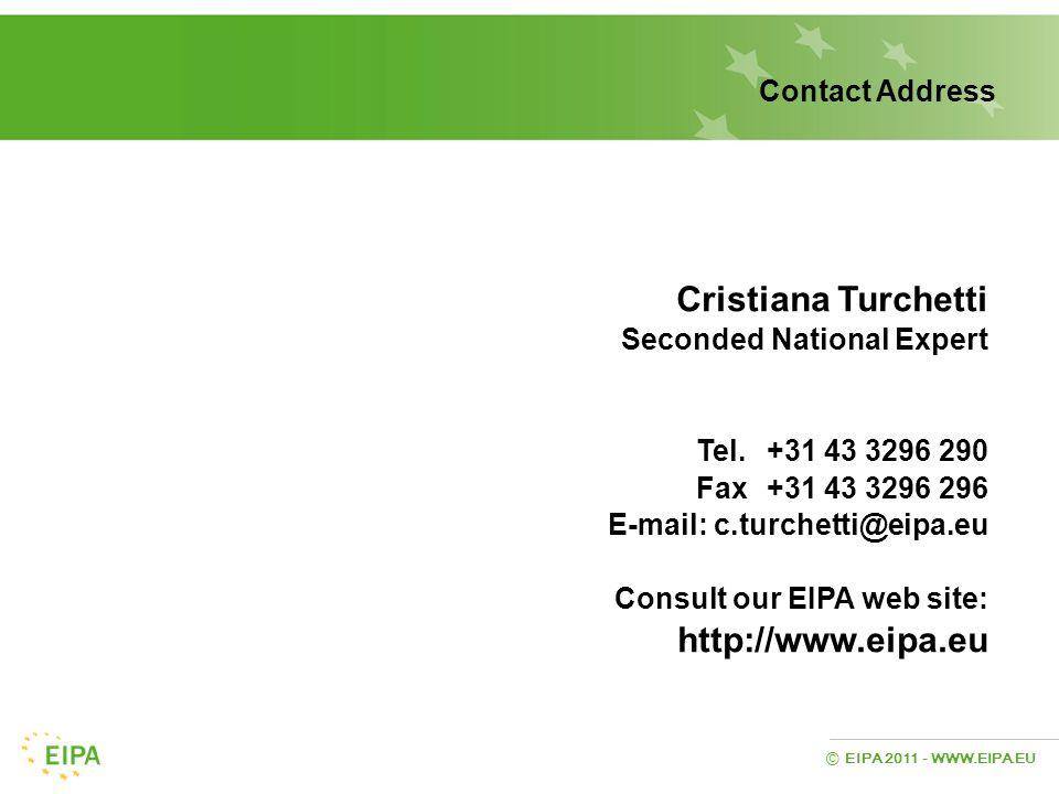 EIPA 2011 - WWW.EIPA.EU © Contact Address Cristiana Turchetti Seconded National Expert Tel. +31 43 3296 290 Fax +31 43 3296 296 E-mail: c.turchetti@ei