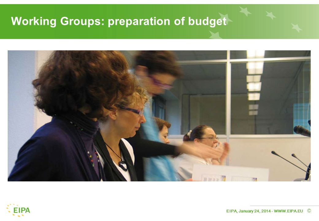 EIPA, January 24, © Working Groups: preparation of budget