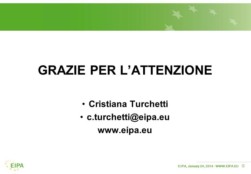 EIPA, January 24, 2014 - WWW.EIPA.EU © GRAZIE PER LATTENZIONE Cristiana Turchetti c.turchetti@eipa.eu www.eipa.eu