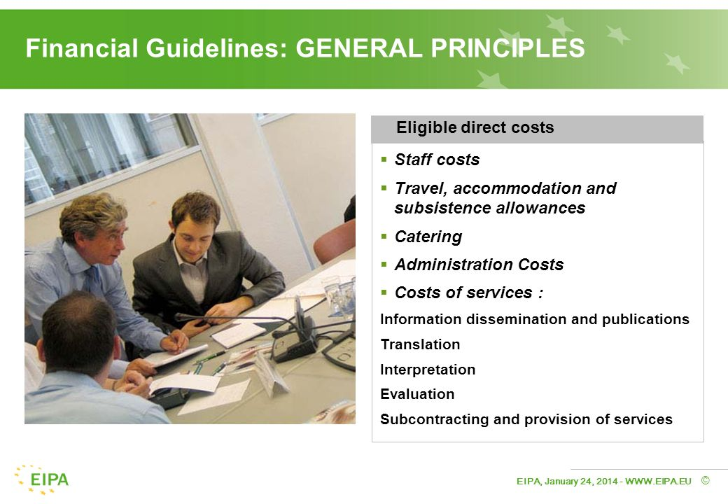 EIPA, January 24, 2014 - WWW.EIPA.EU © Financial Guidelines: GENERAL PRINCIPLES Staff costs Travel, accommodation and subsistence allowances Catering