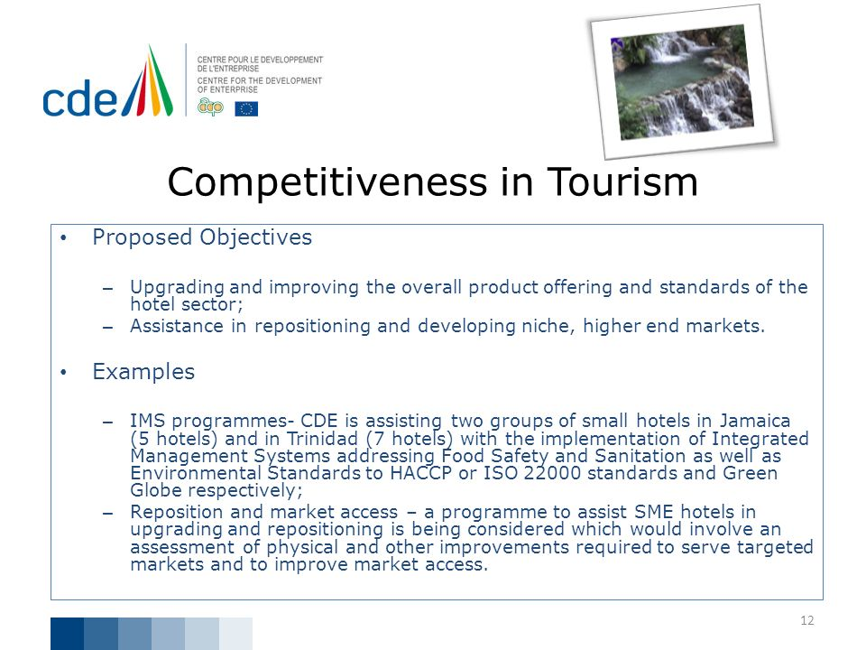 Competitiveness in Tourism Proposed Objectives – Upgrading and improving the overall product offering and standards of the hotel sector; – Assistance