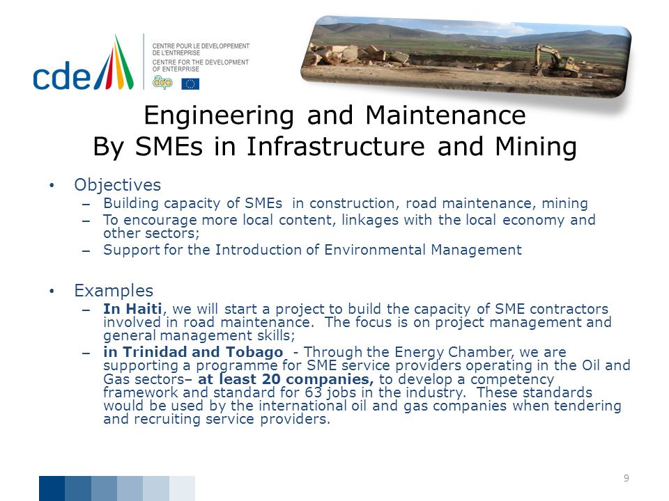 Engineering and Maintenance By SMEs in Infrastructure and Mining Objectives – Building capacity of SMEs in construction, road maintenance, mining – To