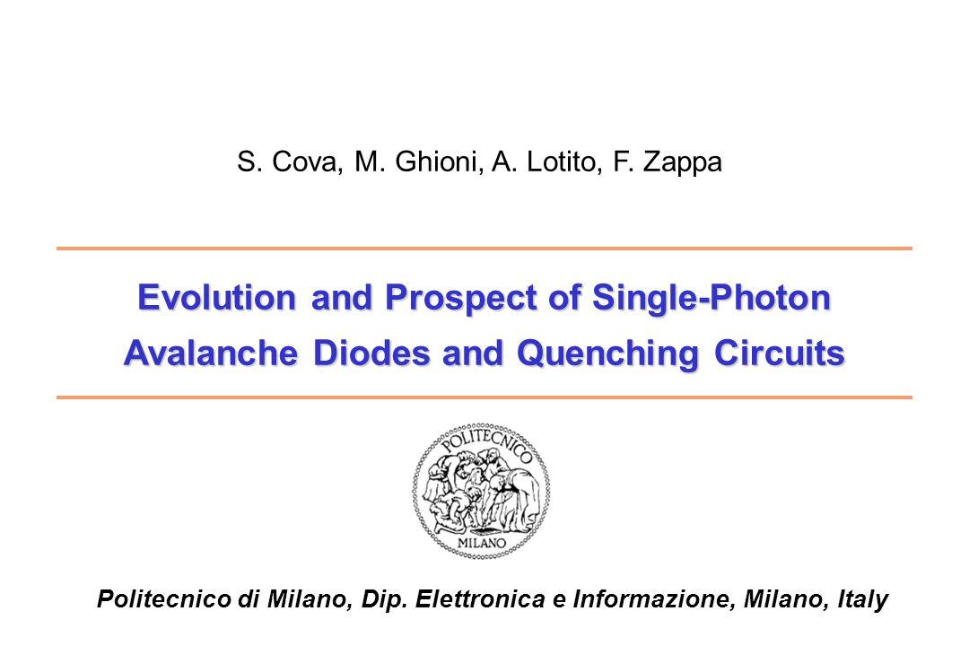 Evolution and Prospect of Single-Photon Avalanche Diodes and Quenching Circuits Politecnico di Milano, Dip. Elettronica e Informazione, Milano, Italy