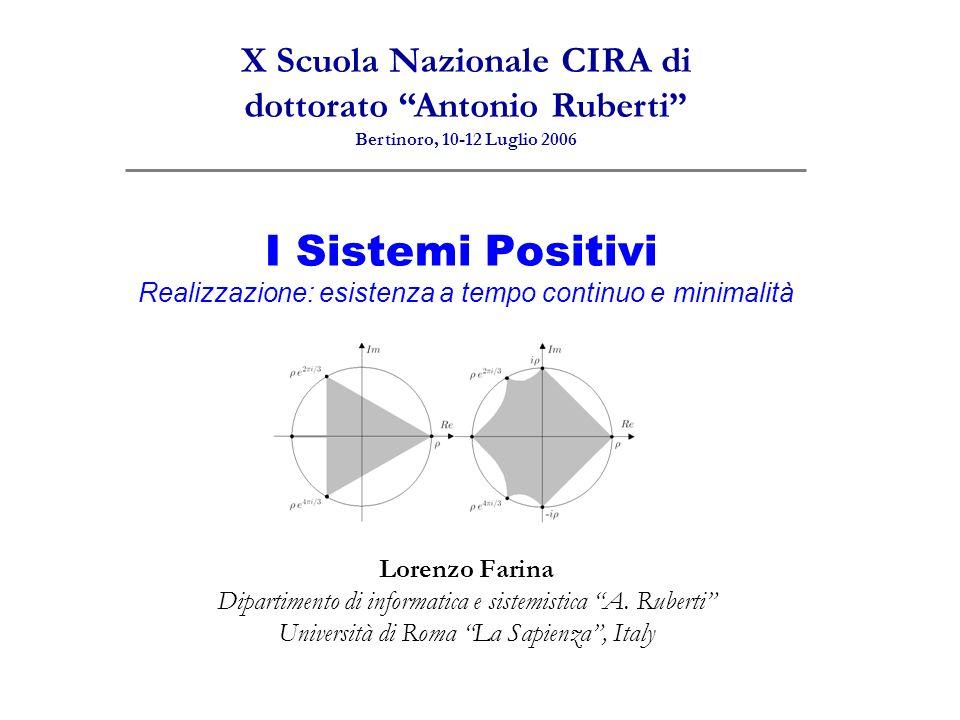 I Sistemi Positivi Realizzazione: esistenza a tempo continuo e minimalità Lorenzo Farina Dipartimento di informatica e sistemistica A. Ruberti Univers