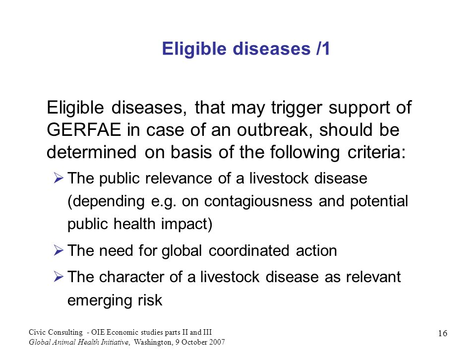 16 Civic Consulting - OIE Economic studies parts II and III Global Animal Health Initiative, Washington, 9 October 2007 Eligible diseases, that may tr