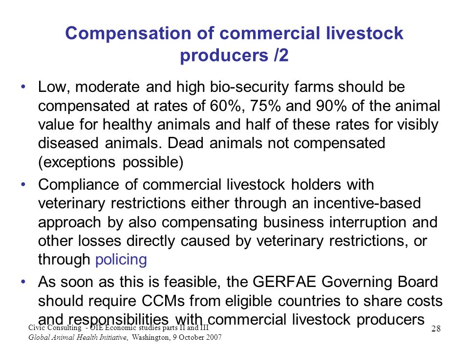 28 Civic Consulting - OIE Economic studies parts II and III Global Animal Health Initiative, Washington, 9 October 2007 Compensation of commercial liv