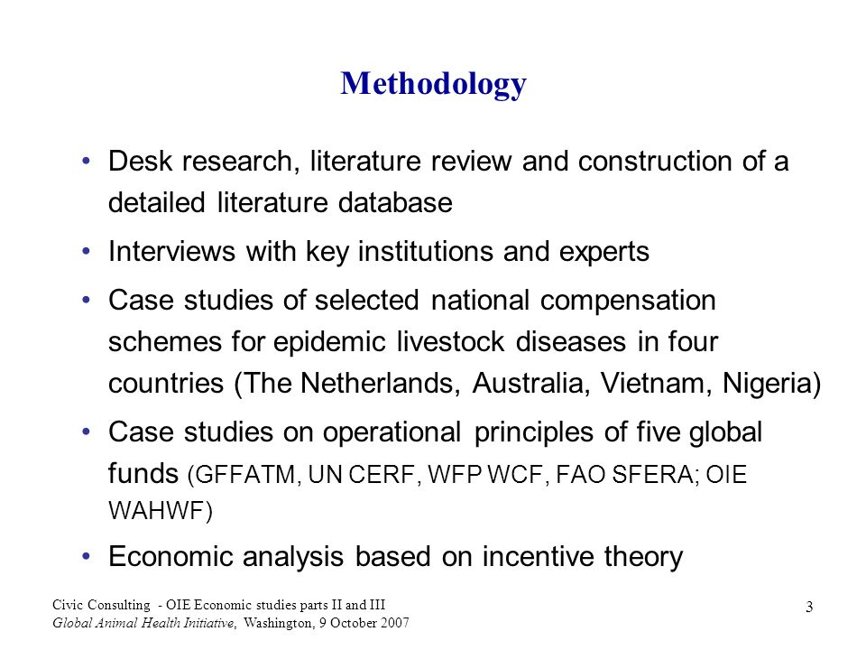 3 Civic Consulting - OIE Economic studies parts II and III Global Animal Health Initiative, Washington, 9 October 2007 Methodology Desk research, lite