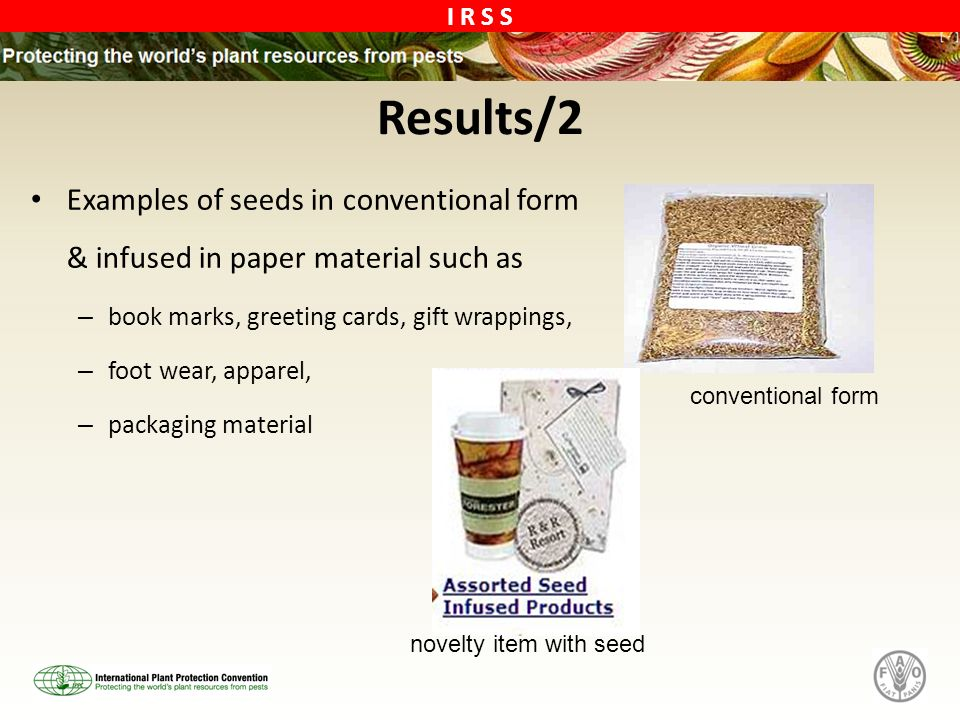 I R S S Results/2 Examples of seeds in conventional form & infused in paper material such as – book marks, greeting cards, gift wrappings, – foot wear, apparel, – packaging material conventional form novelty item with seed