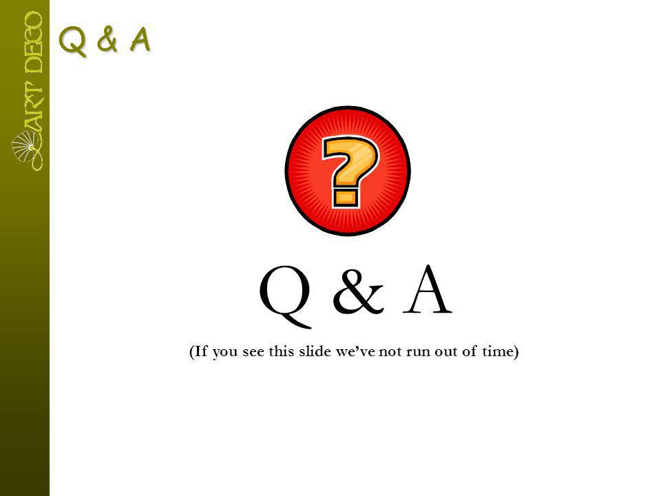 Q & A (If you see this slide weve not run out of time)